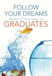 Follow Your Dreams: Wisdom & Inspiration for Graduates